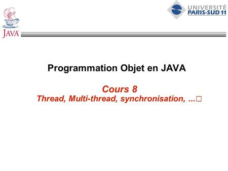 Programmation Objet en JAVA Cours 8 Thread, Multi-thread, synchronisation,...