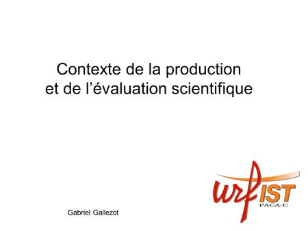 Contexte de la production et de lévaluation scientifique Gabriel Gallezot.