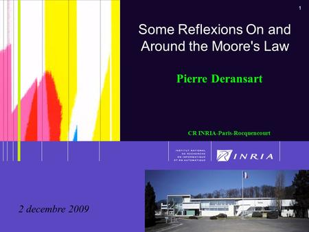 1 Deransart, Pierre - Séminaire interne, 2 décembre 2009 1 Some Reflexions On and Around the Moore's Law Pierre Deransart CR INRIA-Paris-Rocquencourt 2.