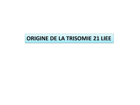 ORIGINE DE LA TRISOMIE 21 LIEE. DOCUMENT 1 : Caryotype dun enfant atteint du syndrome de DOWN 1 1.
