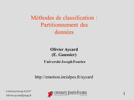 E-Motion Group ©2007 1 Olivier Aycard (E. Gaussier) Université Joseph Fourier  Méthodes de classification.