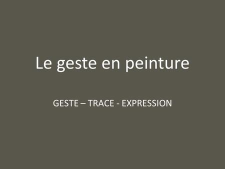 GESTE – TRACE - EXPRESSION