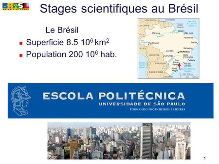 1 Stages scientifiques au Brésil Le Brésil Superficie 8.5 10 6 km 2 Population 200 10 6 hab.