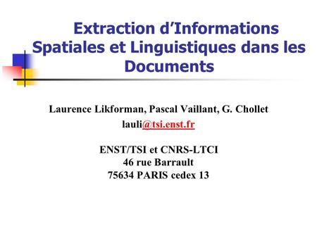 Extraction dInformations Spatiales et Linguistiques dans les Documents Laurence Likforman, Pascal Vaillant, G. Chollet ENST/TSI et CNRS-LTCI.