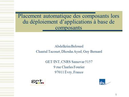 1 Placement automatique des composants lors du déploiement dapplications à base de composants Abdelkrim Beloued Chantal Taconet, Dhouha Ayed, Guy Bernard.
