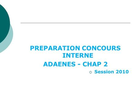 PREPARATION CONCOURS INTERNE ADAENES - CHAP 2 Session 2010.
