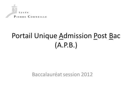 Portail Unique Admission Post Bac (A.P.B.) Baccalauréat session 2012.