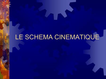 LE SCHEMA CINEMATIQUE.