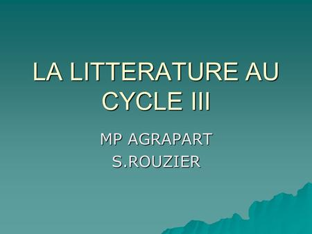 LA LITTERATURE AU CYCLE III MP AGRAPART S.ROUZIER.