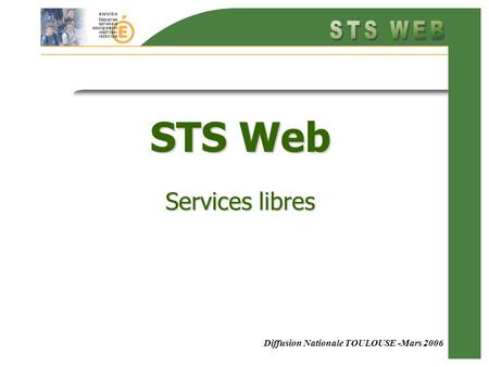 Diffusion Nationale TOULOUSE -Mars 2006 STS Web Services libres.
