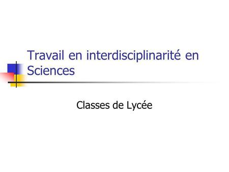 Travail en interdisciplinarité en Sciences Classes de Lycée.