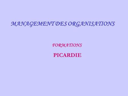 MANAGEMENT DES ORGANISATIONS FORMATIONS PICARDIE.