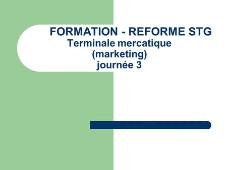 FORMATION - REFORME STG Terminale mercatique (marketing) journée 3.