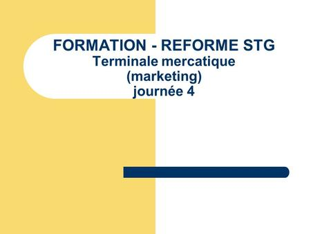FORMATION - REFORME STG Terminale mercatique (marketing) journée 4.