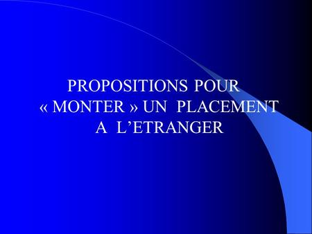 PROPOSITIONS POUR « MONTER » UN PLACEMENT A LETRANGER.