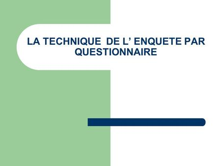 LA TECHNIQUE DE L' ENQUETE PAR QUESTIONNAIRE
