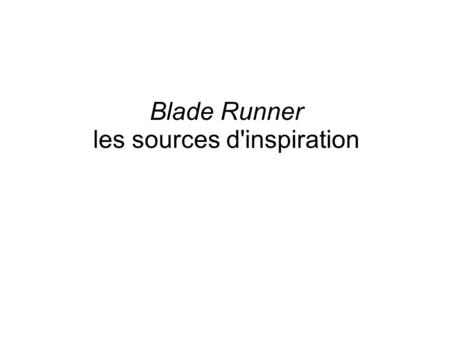 Blade Runner les sources d'inspiration