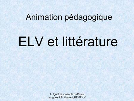 A. Igual, resposable du Point- langues & B. Vincent, PEMF-LV Animation pédagogique ELV et littérature.