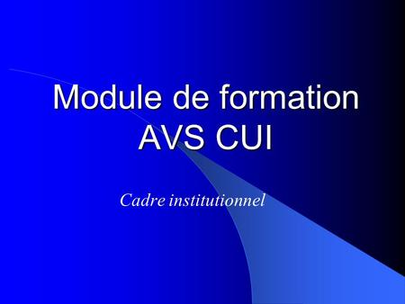 Module de formation AVS CUI Cadre institutionnel.