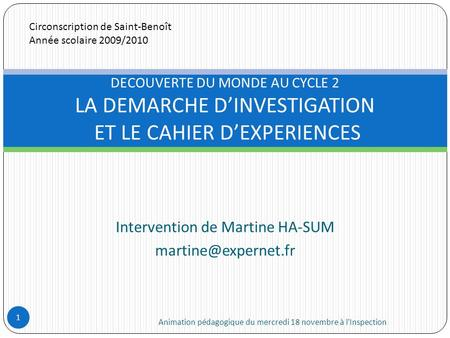 Intervention de Martine HA-SUM Animation pédagogique du mercredi 18 novembre à l'Inspection 1 DECOUVERTE DU MONDE AU CYCLE 2 LA DEMARCHE.