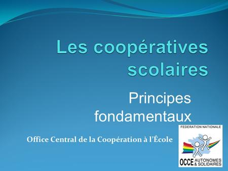 Principes fondamentaux Office Central de la Coopération à lÉcole.