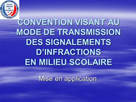 CONVENTION VISANT AU MODE DE TRANSMISSION DES SIGNALEMENTS DINFRACTIONS EN MILIEU SCOLAIRE Mise en application.