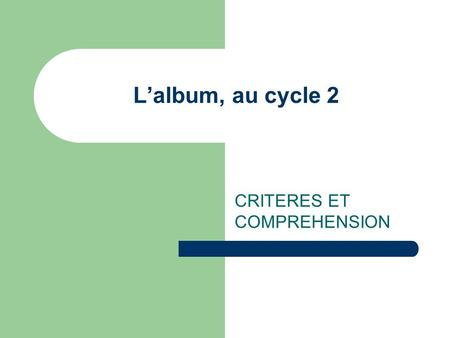 Lalbum, au cycle 2 CRITERES ET COMPREHENSION. Les enjeux de la lecture dalbums 3 axes : Axe iconographique Axe narratif Axe idéologique La lecture en.