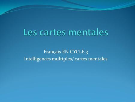 Français EN CYCLE 3 Intelligences multiples/ cartes mentales.