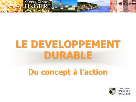 LE DEVELOPPEMENT DURABLE LE DEVELOPPEMENT DURABLE Du concept à laction.