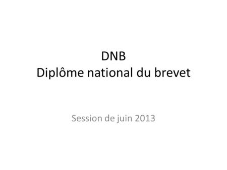 DNB Diplôme national du brevet Session de juin 2013.