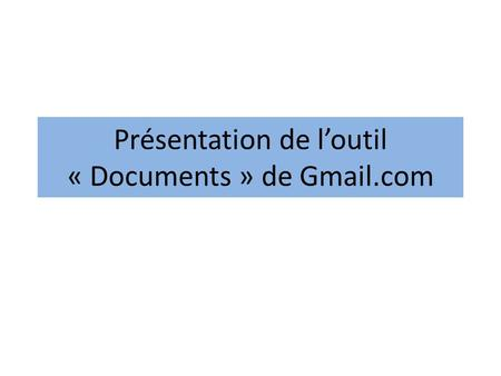 Présentation de loutil « Documents » de Gmail.com.