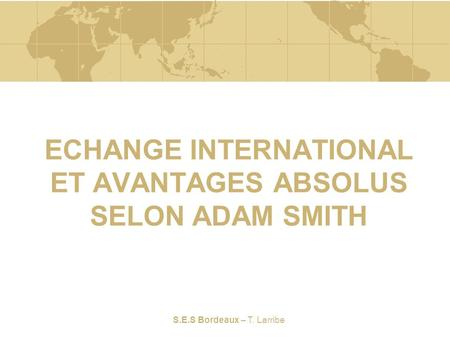 ECHANGE INTERNATIONAL ET AVANTAGES ABSOLUS SELON ADAM SMITH
