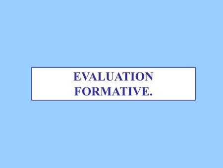 EVALUATION FORMATIVE..