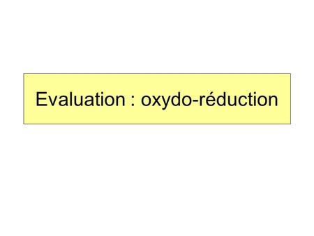 Evaluation : oxydo-réduction