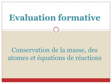 Evaluation formative Conservation de la masse, des atomes et équations de réactions.