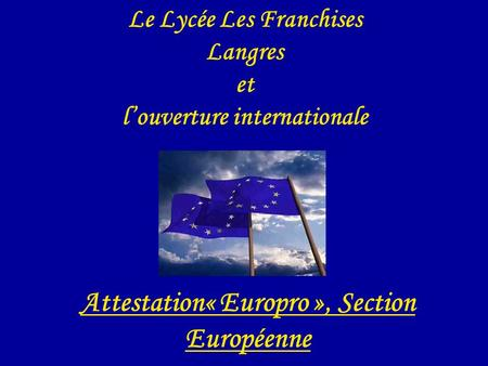 Le Lycée Les Franchises Langres et louverture internationale Attestation« Europro », Section Européenne.