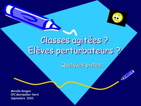 Classes agitées ? Elèves perturbateurs ?