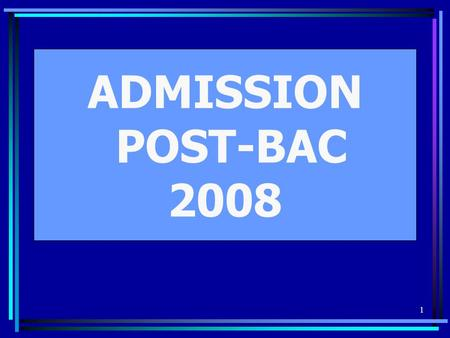 1 ADMISSION POST-BAC 2008. 2 LE GUIDE INFORMATION CANDIDAT.