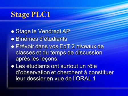 Stage PLC1 Stage le Vendredi AP Stage le Vendredi AP Binômes détudiants Binômes détudiants Prévoir dans vos EdT 2 niveaux de classes et du temps de discussion.