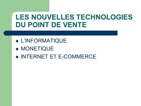 LES NOUVELLES TECHNOLOGIES DU POINT DE VENTE LINFORMATIQUE MONETIQUE INTERNET ET E-COMMERCE.