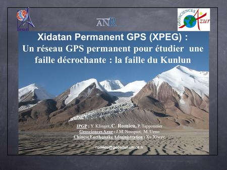 IPGP : Y. Klinger, C. Romieu, P. Tapponnier Geosciences Azur : J.M. Nocquet, M. Ueno Chinese Earthquake Administration : Xu Xiwey