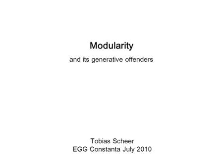 Tobias Scheer EGG Constanta July 2010 Modularity and its generative offenders.