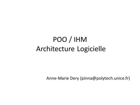 POO / IHM Architecture Logicielle Anne-Marie Dery