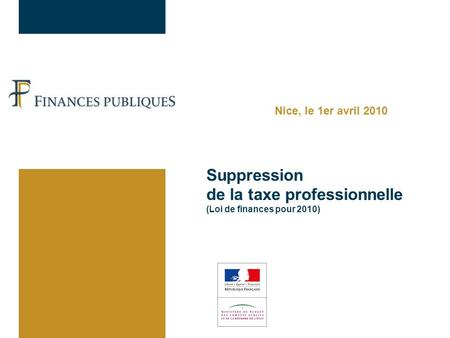 Suppression de la taxe professionnelle (Loi de finances pour 2010) Nice, le 1er avril 2010.