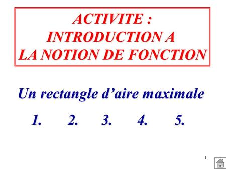 1 ACTIVITE : INTRODUCTION A LA NOTION DE FONCTION Un rectangle daire maximale 1. 2. 3. 4. 5.