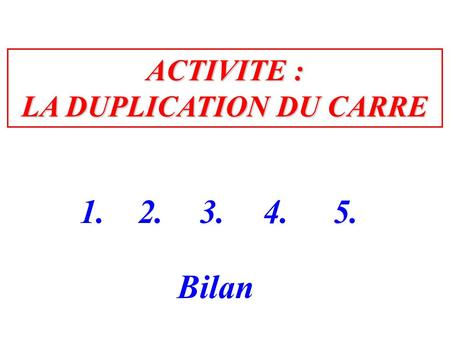 LA DUPLICATION DU CARRE