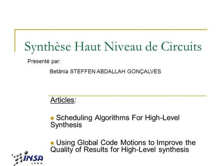 Synthèse Haut Niveau de Circuits Articles: Scheduling Algorithms For High-Level Synthesis Using Global Code Motions to Improve the Quality of Results for.