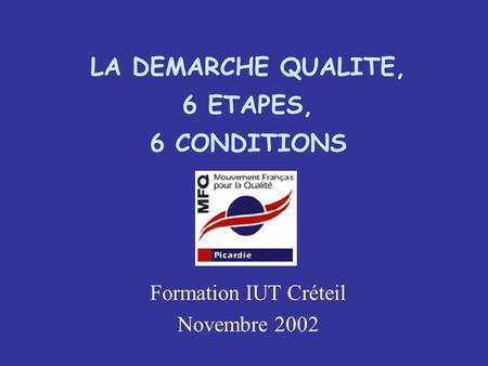 LA DEMARCHE QUALITE, 6 ETAPES, 6 CONDITIONS