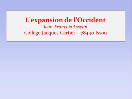 L'expansion de l'Occident Jean-François Asselin Collège Jacques Cartier – 78440 Issou.