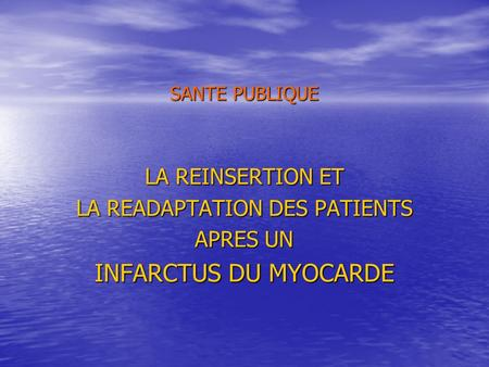 SANTE PUBLIQUE LA REINSERTION ET LA READAPTATION DES PATIENTS APRES UN INFARCTUS DU MYOCARDE.